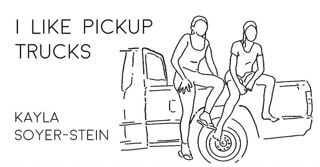 I LIKE PICKUP TRUCKS by Kayla Soyer-Stein