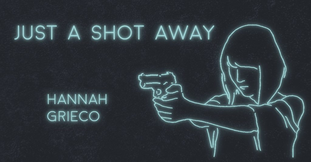 JUST A SHOT AWAY by Hannah Grieco