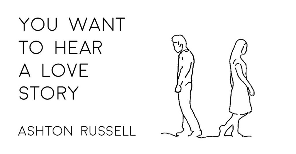 YOU WANT TO HEAR A LOVE STORY by Ashton Russell