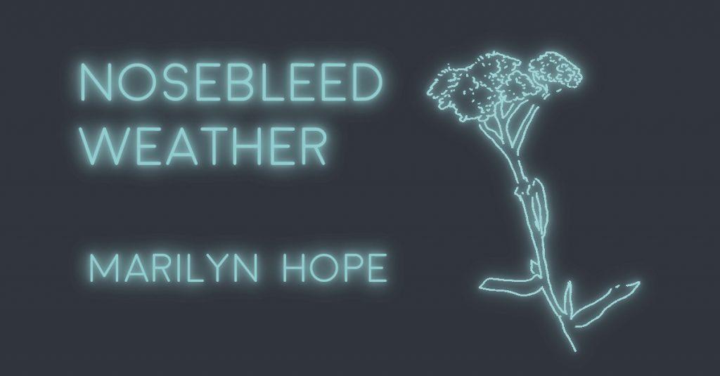 NOSEBLEED WEATHER by Marilyn Hope