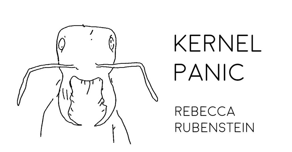 KERNEL PANIC by Rebecca Rubenstein