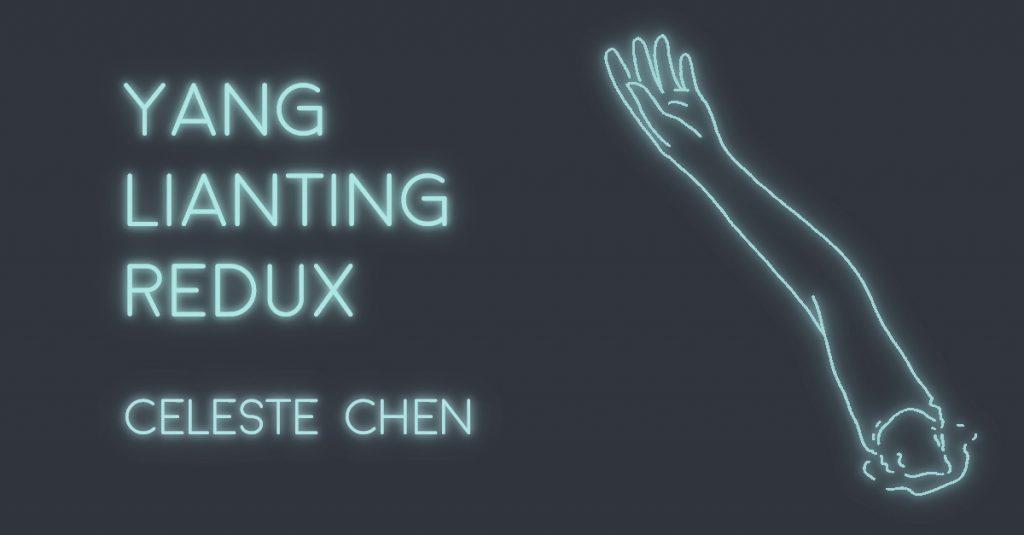 YANG LIANTING REDUX by Celeste Chen