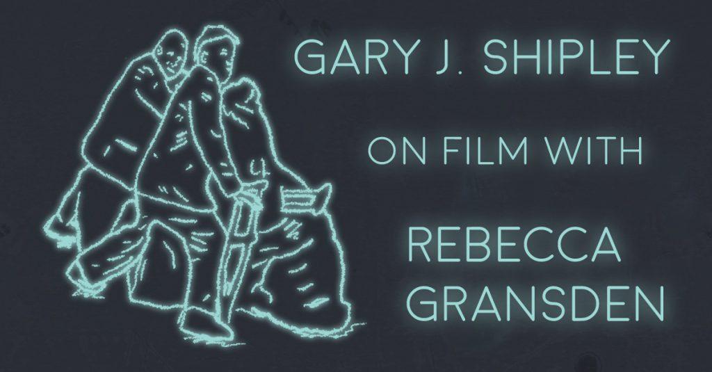 GARY J. SHIPLEY on film with REBECCA GRANSDEN