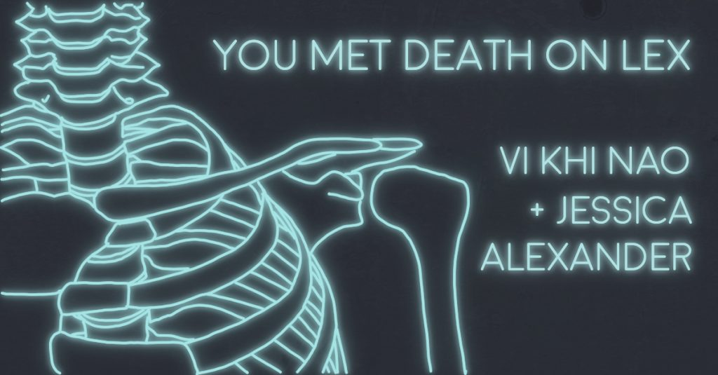 YOU MET DEATH ON LEX by Vi Khi Nao + Jessica Alexander